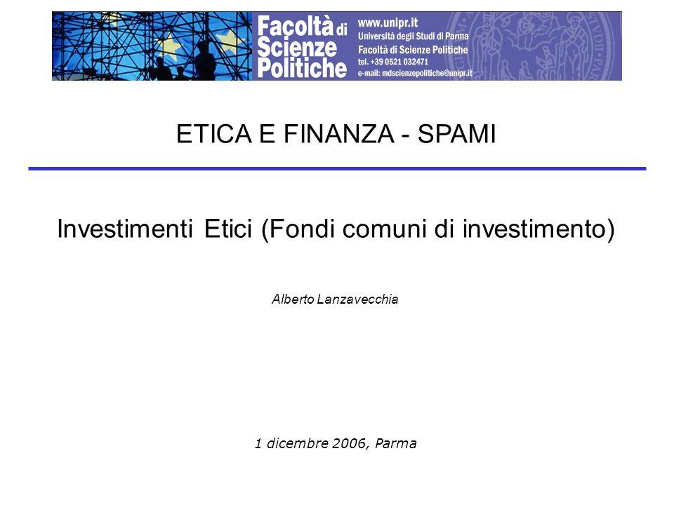 1 dicembre 2006, Parma ETICA E FINANZA - SPAMI Investimenti Etici (Fondi comuni di investimento) Alberto Lanzavecchia
