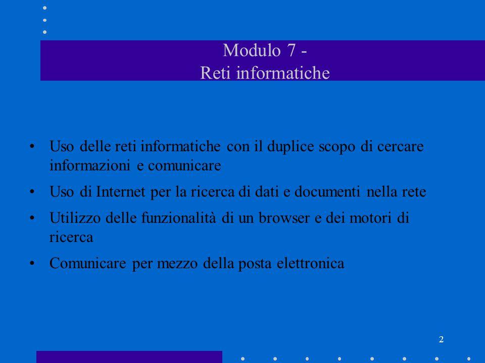 2 Modulo 7 - Reti informatiche Uso delle reti informatiche con il duplice scopo di cercare informazioni e comunicare Uso di Internet per la ricerca di