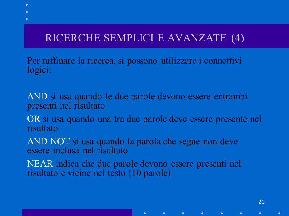 21 RICERCHE SEMPLICI E AVANZATE (4) Per raffinare la ricerca, si possono utilizzare i connettivi logici: AND si usa quando le due parole devono essere