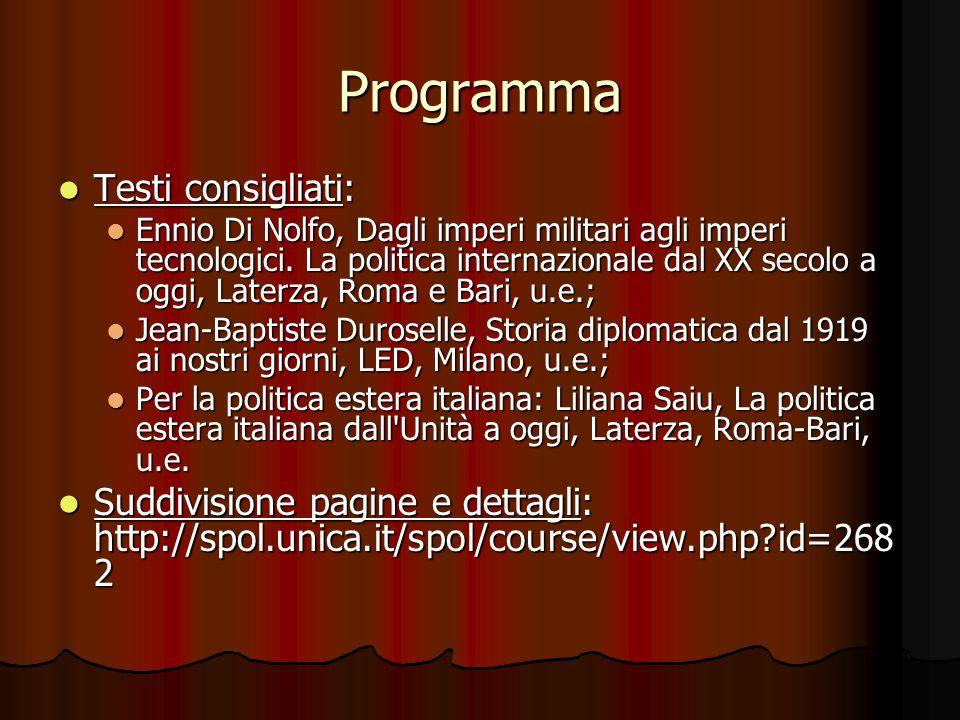 Programma Testi consigliati: Testi consigliati: Ennio Di Nolfo, Dagli imperi militari agli imperi tecnologici. La politica internazionale dal XX secol
