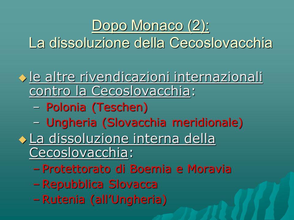 le altre rivendicazioni internazionali contro la Cecoslovacchia: – Polonia (Teschen) – Ungheria (Slovacchia meridionale)  La dissoluzione interna d