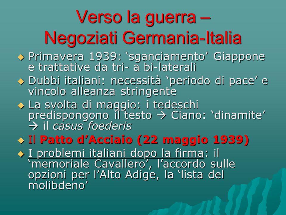 Verso la guerra – Negoziati Germania-Italia  Primavera 1939: 'sganciamento' Giappone e trattative da tri- a bi-laterali  Dubbi italiani: necessità '