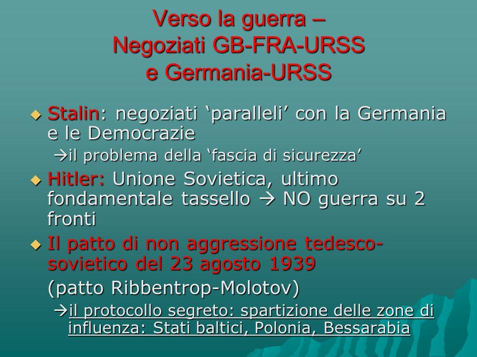 Verso la guerra – Negoziati GB-FRA-URSS e Germania-URSS  Stalin: negoziati 'paralleli' con la Germania e le Democrazie  il problema della 'fascia di