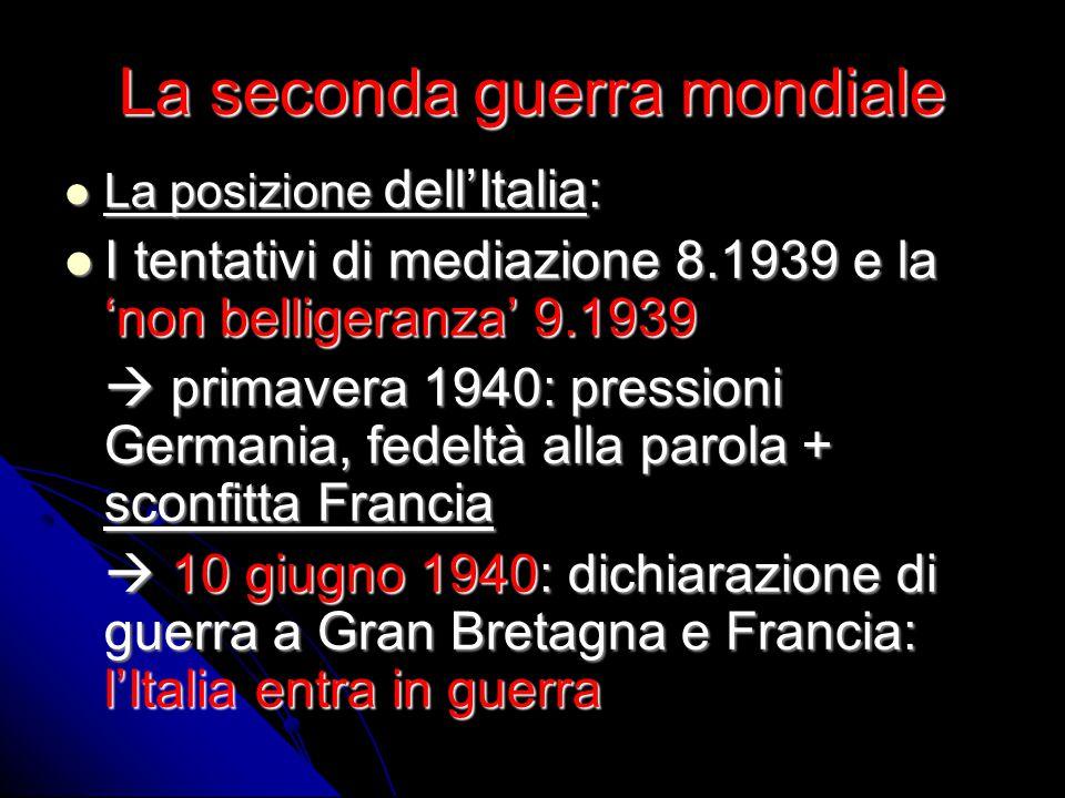 La seconda guerra mondiale La posizione dell'Italia: La posizione dell'Italia: I tentativi di mediazione 8.1939 e la 'non belligeranza' 9.1939 I tenta