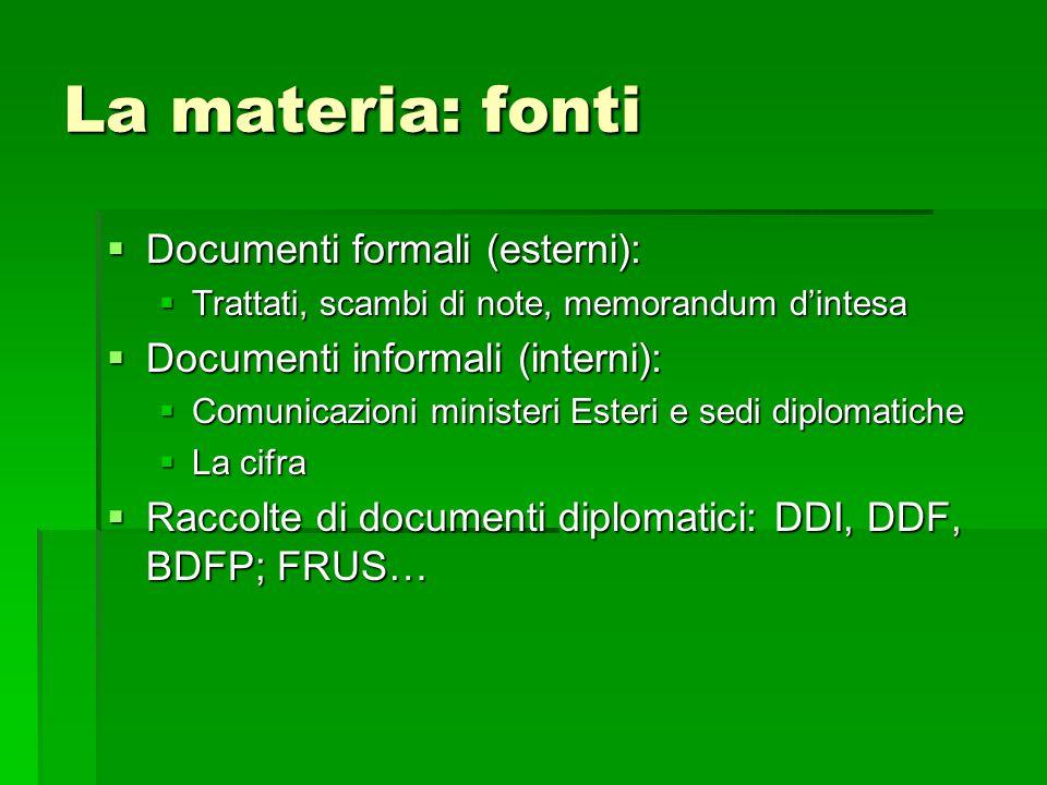 La materia: fonti  Documenti formali (esterni):  Trattati, scambi di note, memorandum d'intesa  Documenti informali (interni):  Comunicazioni mini