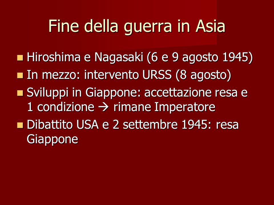 Fine della guerra in Asia Hiroshima e Nagasaki (6 e 9 agosto 1945) Hiroshima e Nagasaki (6 e 9 agosto 1945) In mezzo: intervento URSS (8 agosto) In me