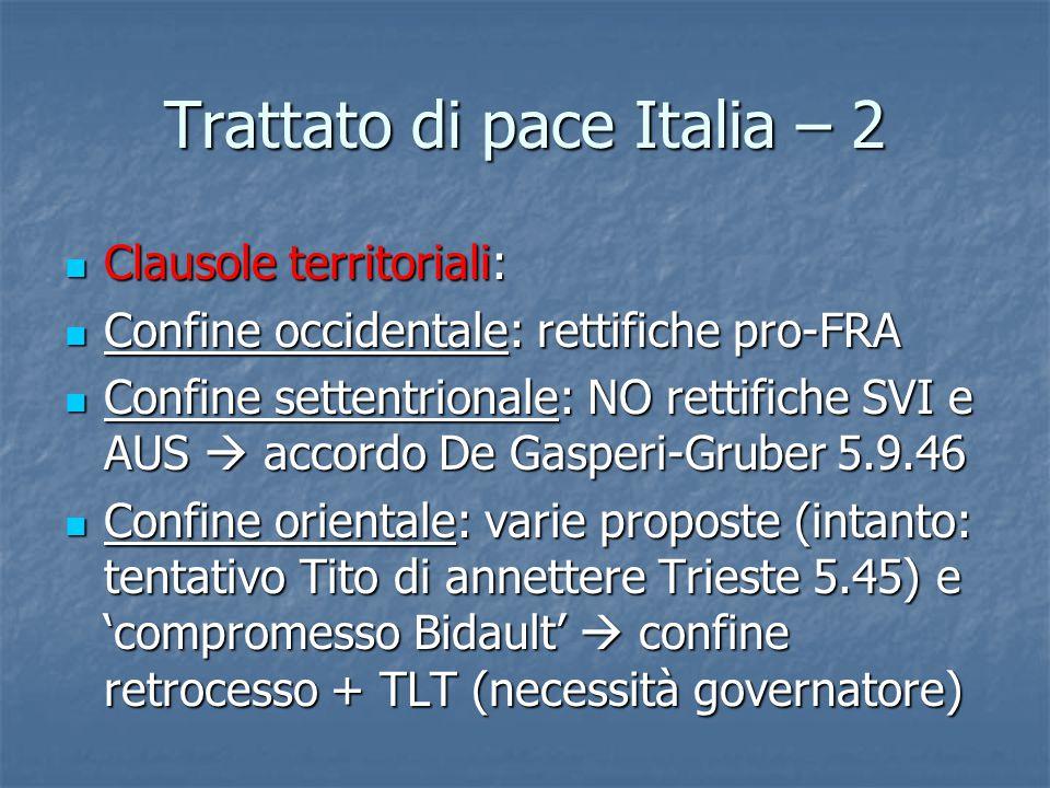 Trattato di pace Italia – 2 Clausole territoriali: Clausole territoriali: Confine occidentale: rettifiche pro-FRA Confine occidentale: rettifiche pro-