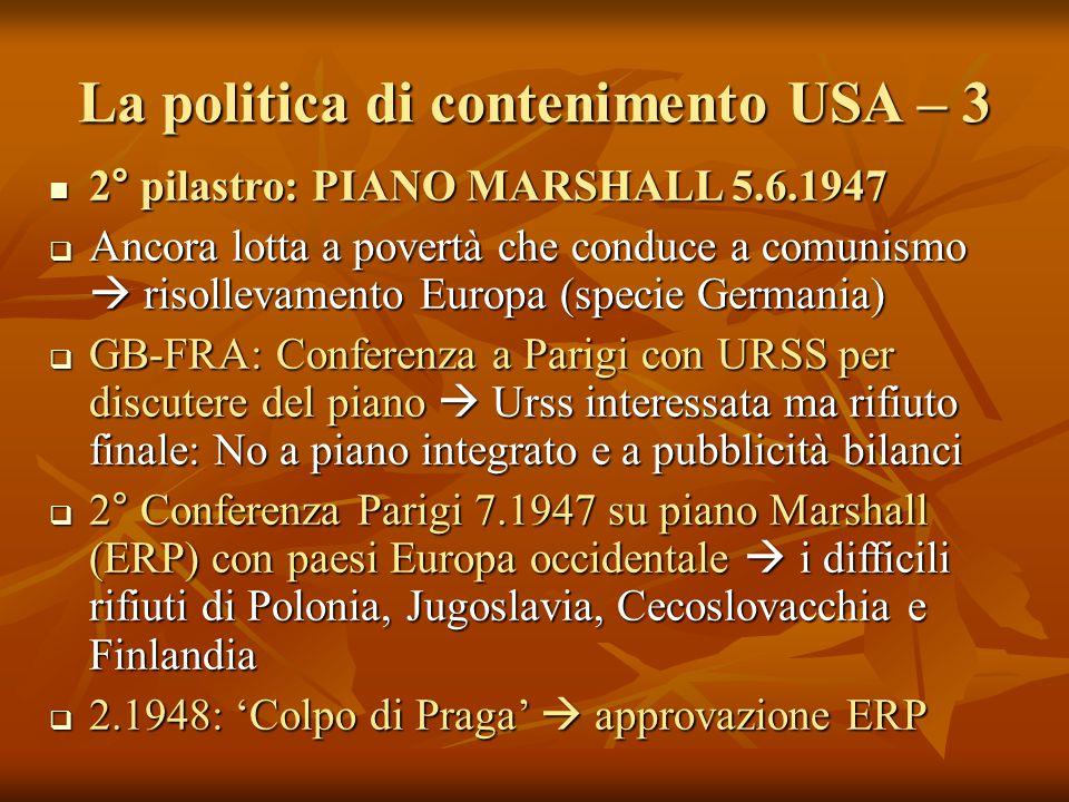 La politica di contenimento USA – 3 2° pilastro: PIANO MARSHALL 5.6.1947 2° pilastro: PIANO MARSHALL 5.6.1947  Ancora lotta a povertà che conduce a c