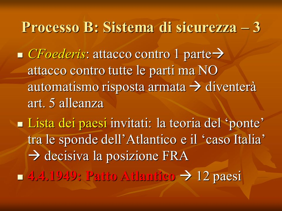 Processo B: Sistema di sicurezza – 3 CFoederis: attacco contro 1 parte  attacco contro tutte le parti ma NO automatismo risposta armata  diventerà a