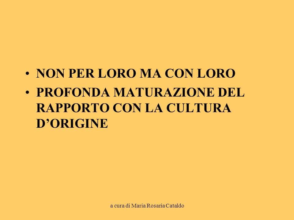 a cura di Maria Rosaria Cataldo NON PER LORO MA CON LORO PROFONDA MATURAZIONE DEL RAPPORTO CON LA CULTURA D'ORIGINE