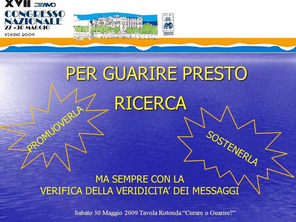 """PER GUARIRE PRESTO RICERCA Sabato 30 Maggio 2009 Tavola Rotonda """"Curare o Guarire?"""" PROMUOVERLA SOSTENERLA MA SEMPRE CON LA VERIFICA DELLA VERIDICITA'"""