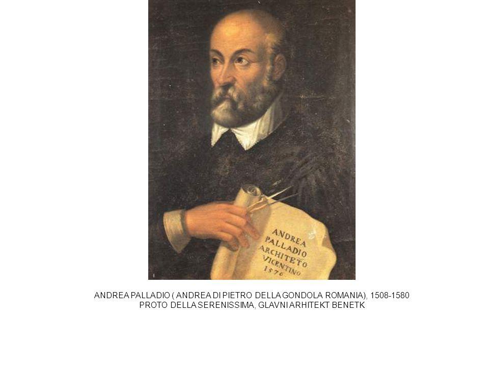 ANDREA PALLADIO ( ANDREA DI PIETRO DELLA GONDOLA ROMANIA), 1508-1580 PROTO DELLA SERENISSIMA, GLAVNI ARHITEKT BENETK