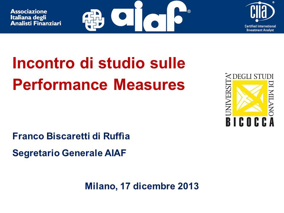 Incontro di studio sulle Performance Measures Franco Biscaretti di Ruffìa Segretario Generale AIAF Milano, 17 dicembre 2013
