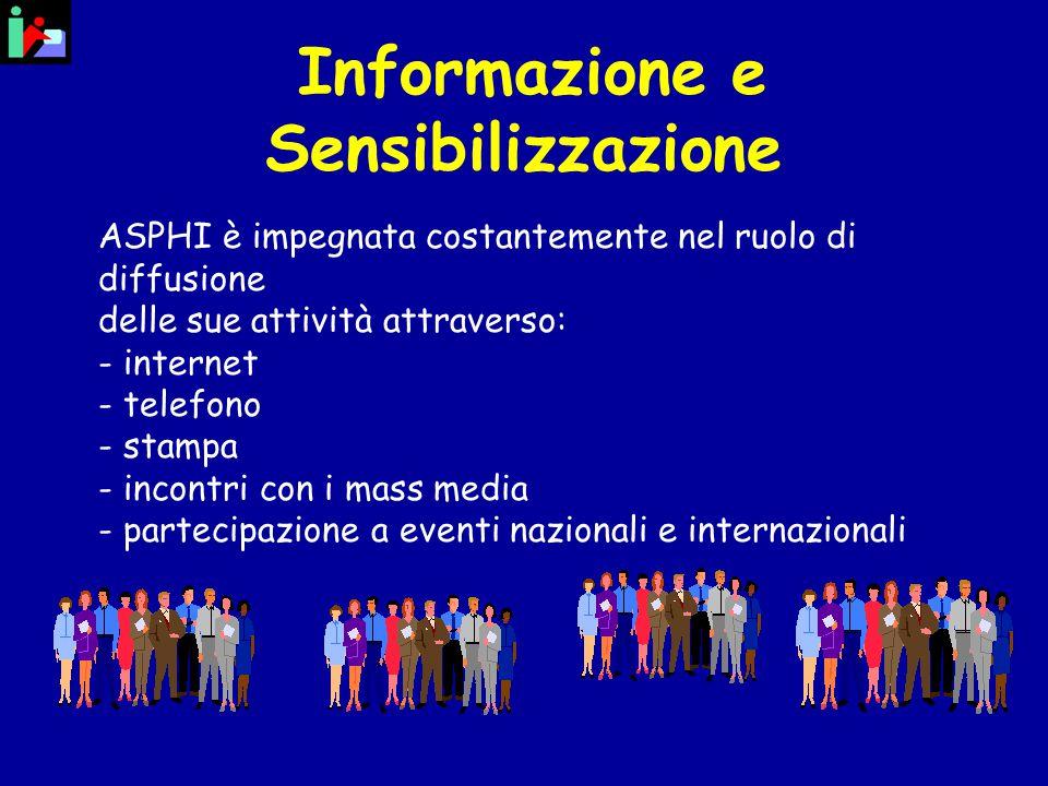 Informazione e Sensibilizzazione ASPHI è impegnata costantemente nel ruolo di diffusione delle sue attività attraverso: - internet - telefono - stampa - incontri con i mass media - partecipazione a eventi nazionali e internazionali