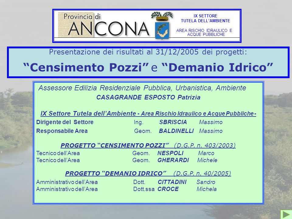 PROGETTO POZZI E RICONOSCIMENTO UTENZE PRESENTAZIONE DEL DEMANIO IDRICO AUTORIZZAZIONI CONCESSIONI DI AREE DEMANIALI CONCESSIONI IDRAULICHE CONCESSIONI PLURIENNALI DI ACQUA PUBBLICA E LICENZE ANNUALI Ad un anno dall'attuazione del Regolamento Provinciale, approvato con D.C.P.