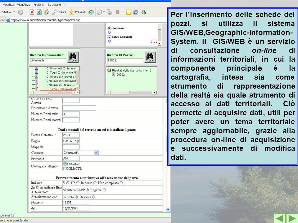 Per l'inserimento delle schede dei pozzi, si utilizza il sistema GIS/WEB,Geographic-Information- System. Il GIS/WEB è un servizio di consultazione on-