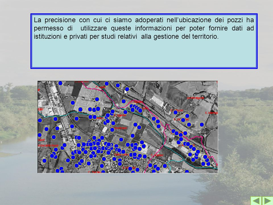 La precisione con cui ci siamo adoperati nell'ubicazione dei pozzi ha permesso di utilizzare queste informazioni per poter fornire dati ad istituzioni