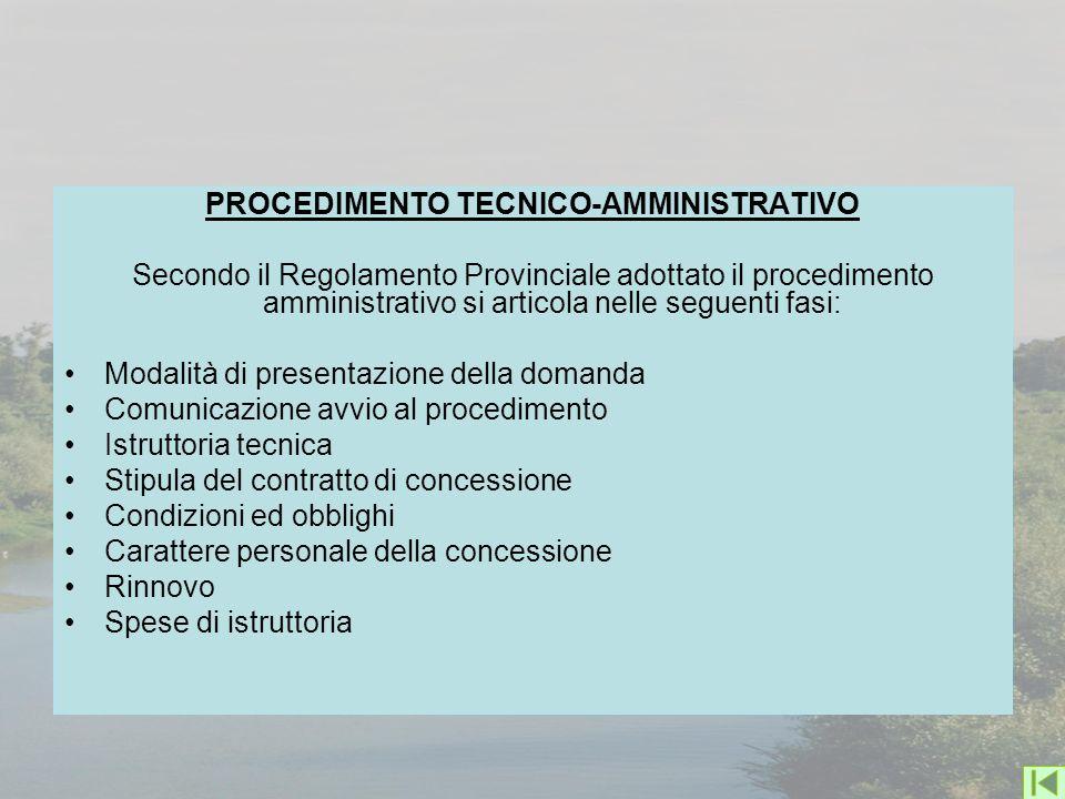 PROCEDIMENTO TECNICO-AMMINISTRATIVO Secondo il Regolamento Provinciale adottato il procedimento amministrativo si articola nelle seguenti fasi: Modali