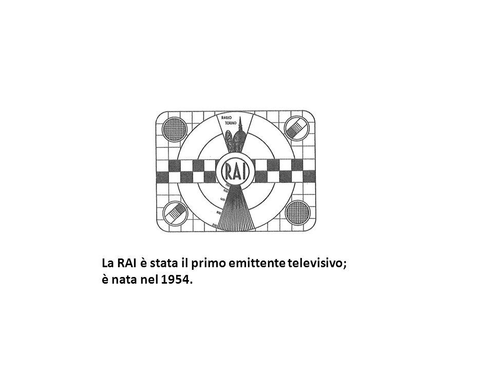 La RAI è stata il primo emittente televisivo; è nata nel 1954.