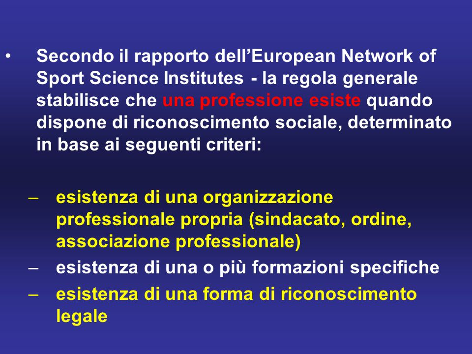 Secondo il rapporto dell'European Network of Sport Science Institutes - la regola generale stabilisce che una professione esiste quando dispone di ric