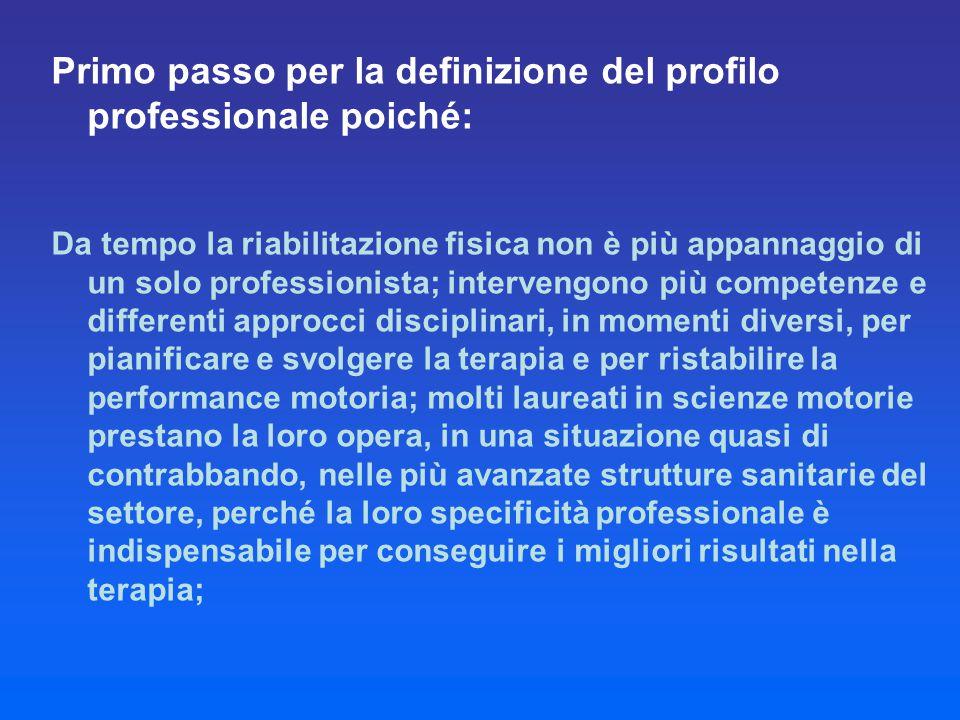 Primo passo per la definizione del profilo professionale poiché: Da tempo la riabilitazione fisica non è più appannaggio di un solo professionista; in