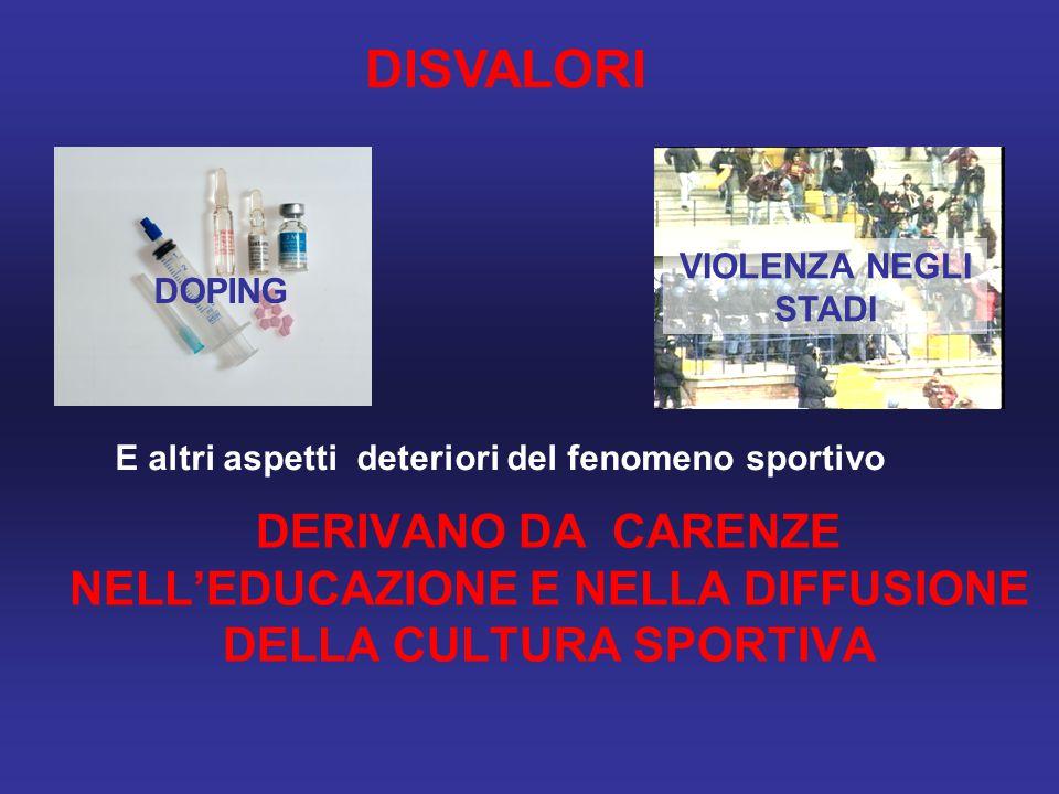 DERIVANO DA CARENZE NELL'EDUCAZIONE E NELLA DIFFUSIONE DELLA CULTURA SPORTIVA DOPING E altri aspetti deteriori del fenomeno sportivo VIOLENZA NEGLI ST