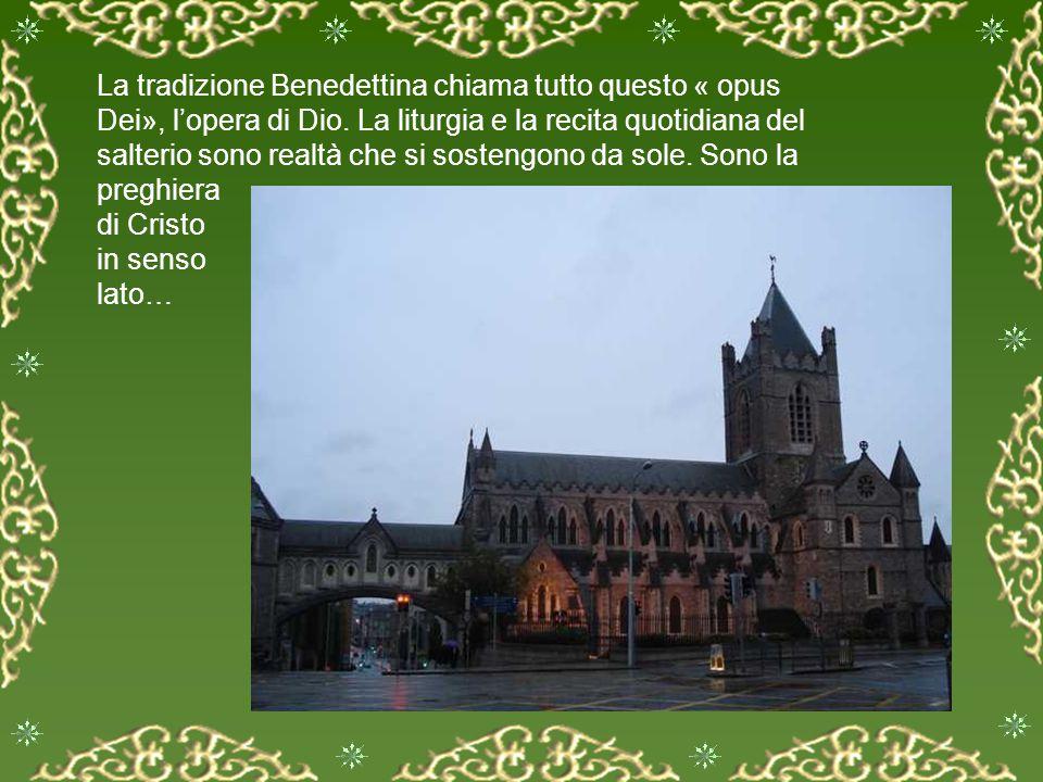 La tradizione Benedettina chiama tutto questo « opus Dei», l'opera di Dio.
