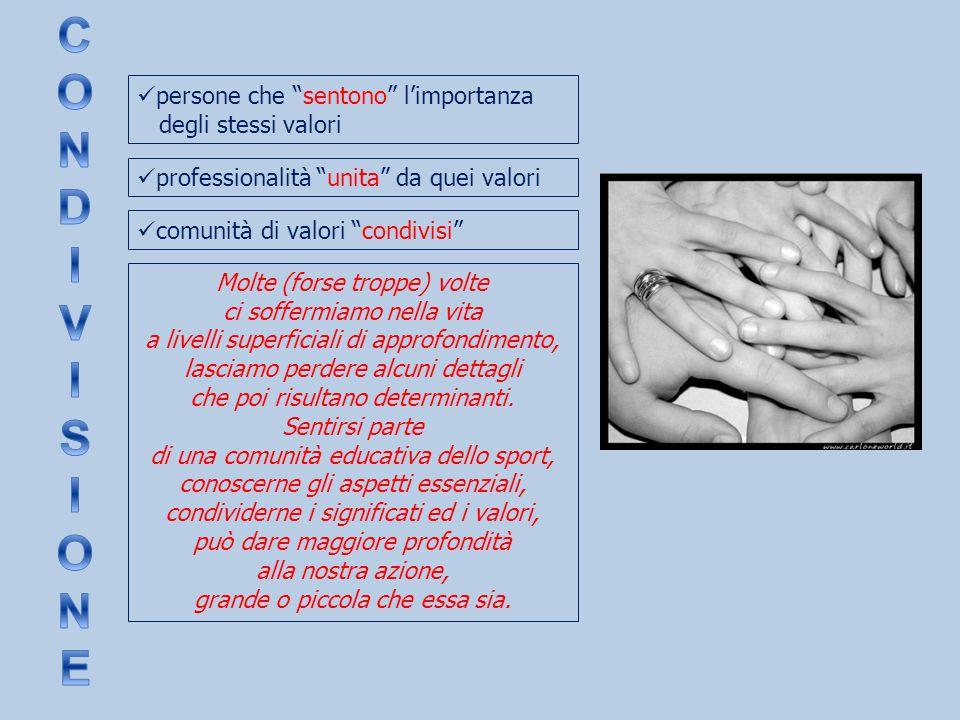 """persone che """"sentono"""" l'importanza degli stessi valori professionalità """"unita"""" da quei valori comunità di valori """"condivisi"""" Molte (forse troppe) volt"""