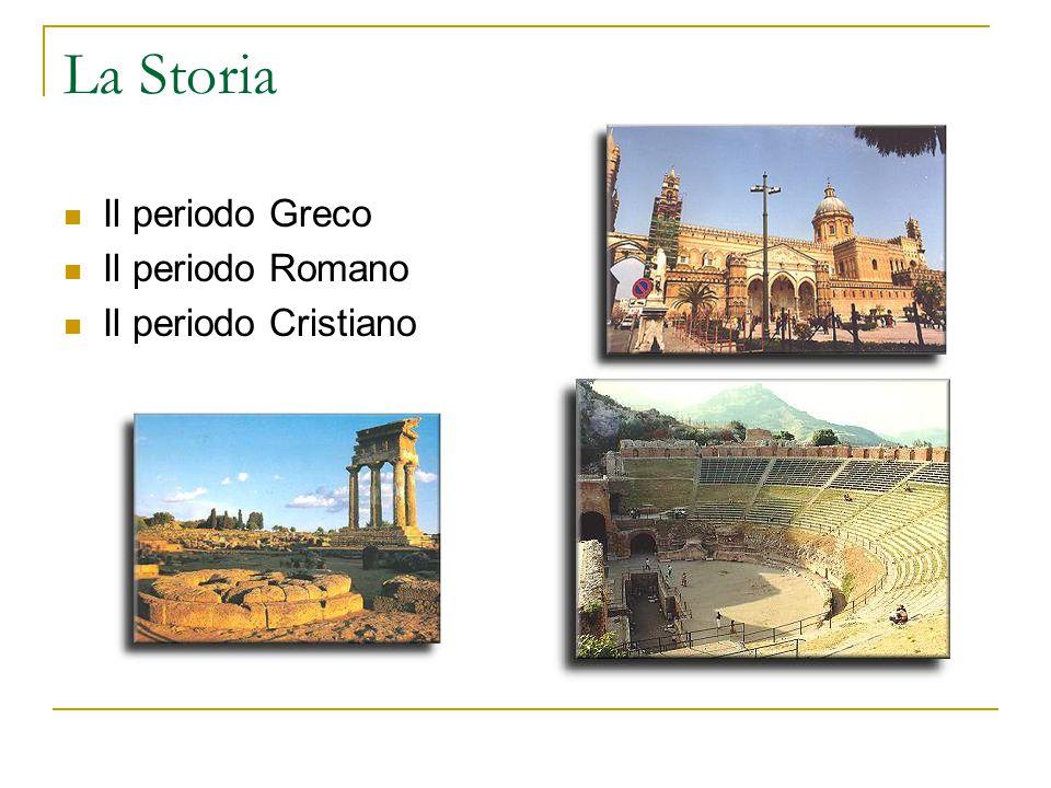 La Storia Il periodo Greco Il periodo Romano Il periodo Cristiano