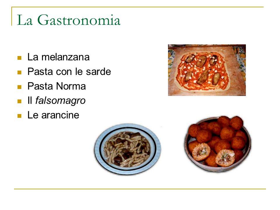 La Gastronomia La melanzana Pasta con le sarde Pasta Norma Il falsomagro Le arancine
