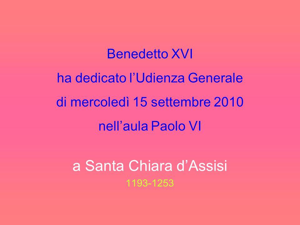 Benedetto XVI ha dedicato l'Udienza Generale di mercoledì 15 settembre 2010 nell'aula Paolo VI a Santa Chiara d'Assisi 1193-1253