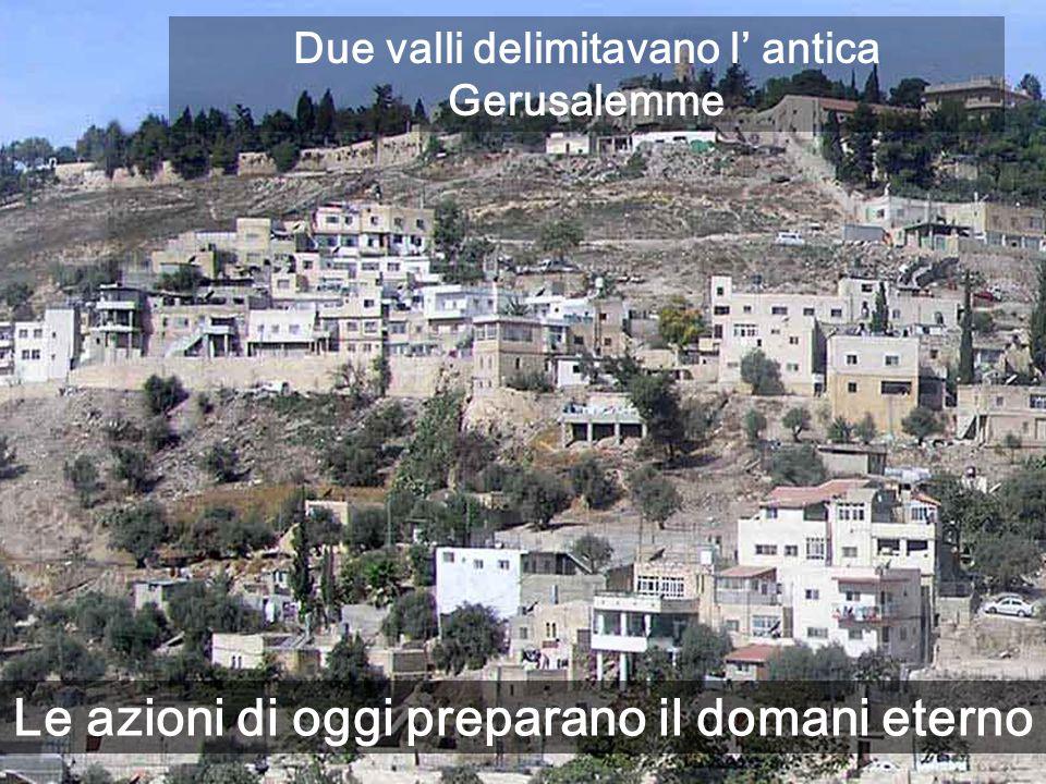 Tombe del I sec., nella valle di Giosafat, dove Gioele dice che i giusti risusciteranno Saremo giudicati per le nostre opere