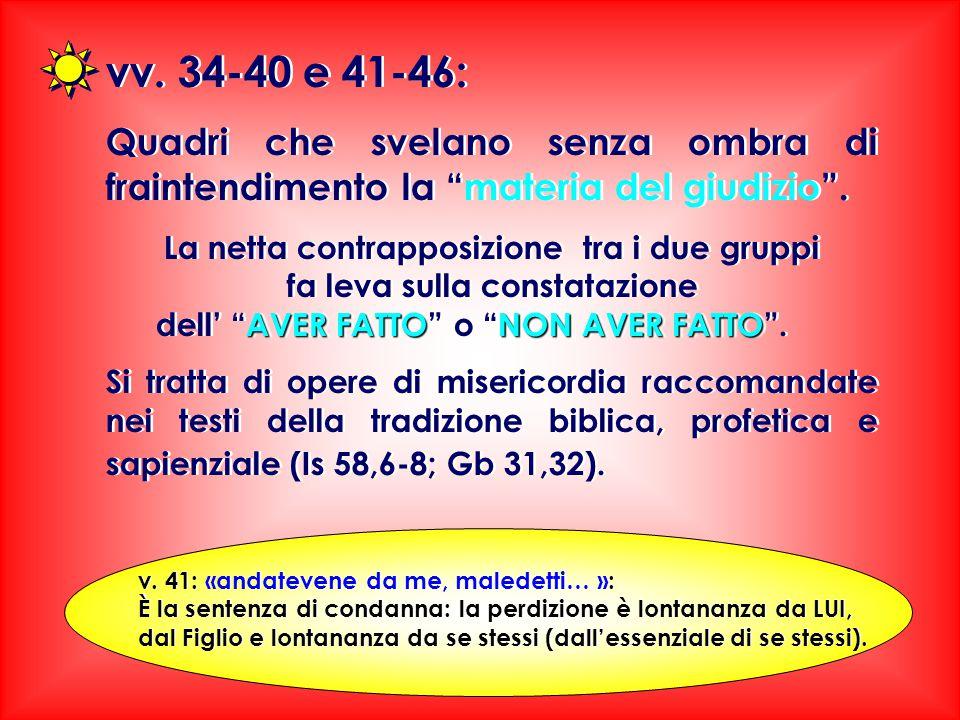 vv. 34-40 e 41-46: Quadri che svelano senza ombra di fraintendimento la materia del giudizio .