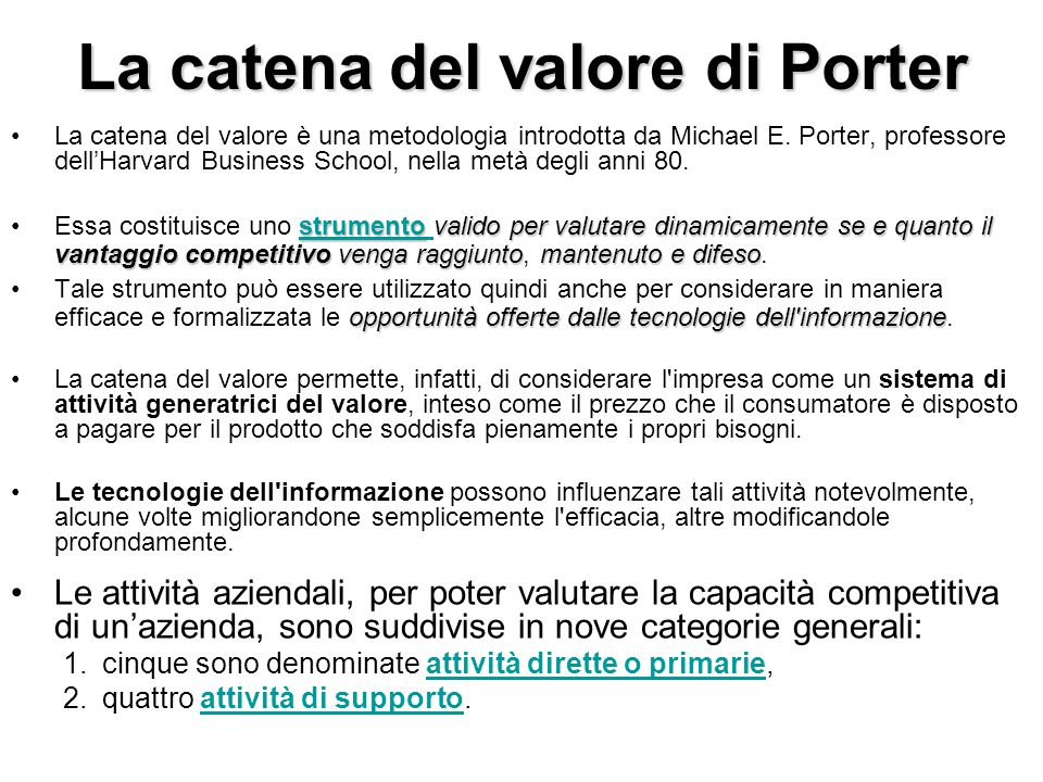 La catena del valore di Porter La catena del valore è una metodologia introdotta da Michael E. Porter, professore dell'Harvard Business School, nella