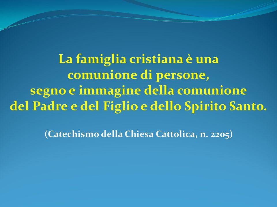 La famiglia cristiana è una comunione di persone, segno e immagine della comunione del Padre e del Figlio e dello Spirito Santo. (Catechismo della Chi