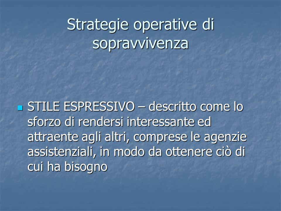 Strategie operative di sopravvivenza STILE ESPRESSIVO – descritto come lo sforzo di rendersi interessante ed attraente agli altri, comprese le agenzie