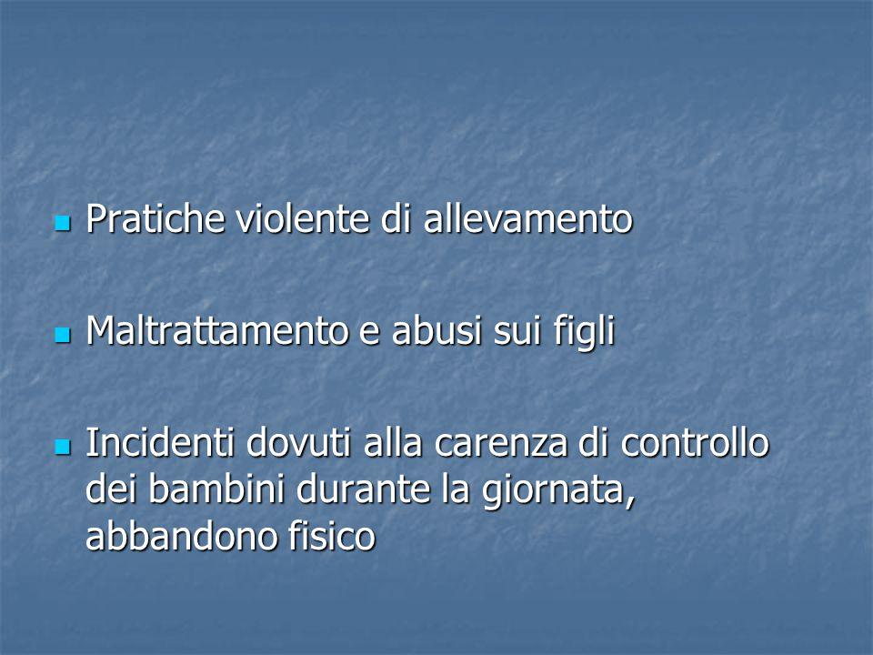 Pratiche violente di allevamento Pratiche violente di allevamento Maltrattamento e abusi sui figli Maltrattamento e abusi sui figli Incidenti dovuti a