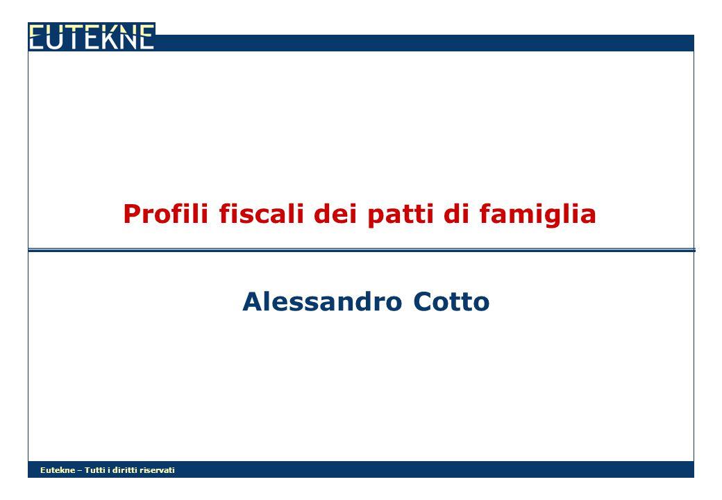 Eutekne – Tutti i diritti riservati Profili fiscali dei patti di famiglia Alessandro Cotto
