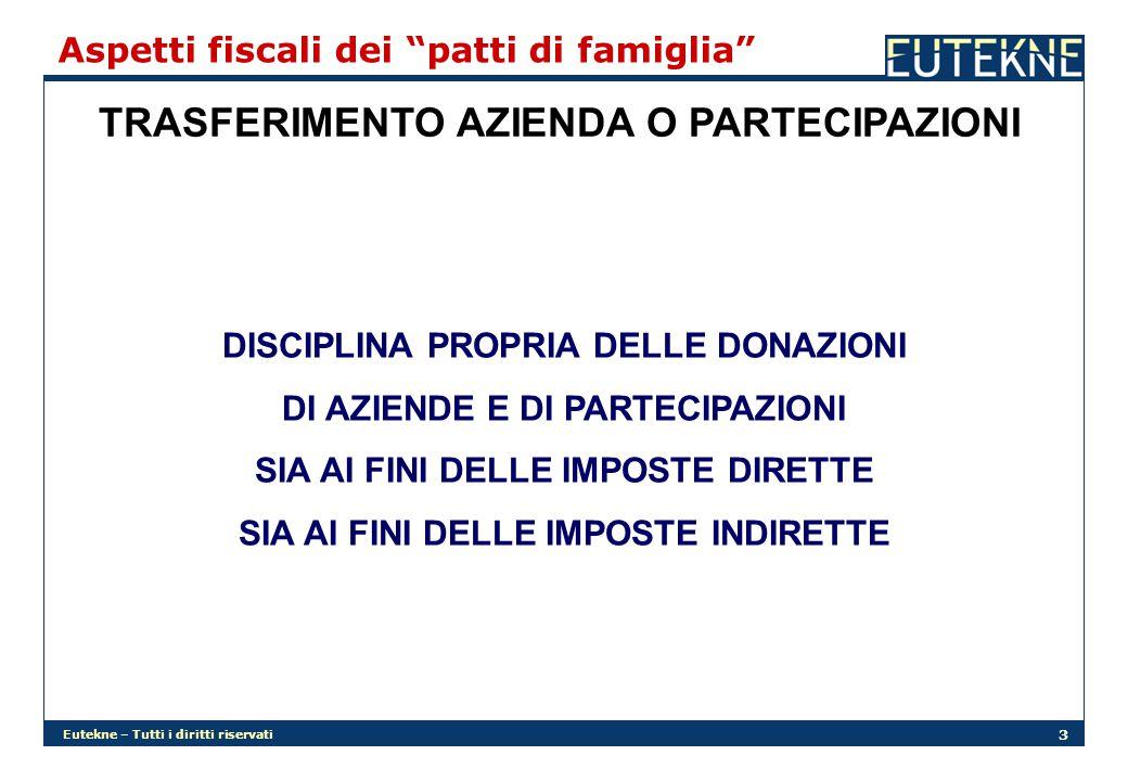 """Eutekne – Tutti i diritti riservati 3 Aspetti fiscali dei """"patti di famiglia"""" TRASFERIMENTO AZIENDA O PARTECIPAZIONI DISCIPLINA PROPRIA DELLE DONAZION"""