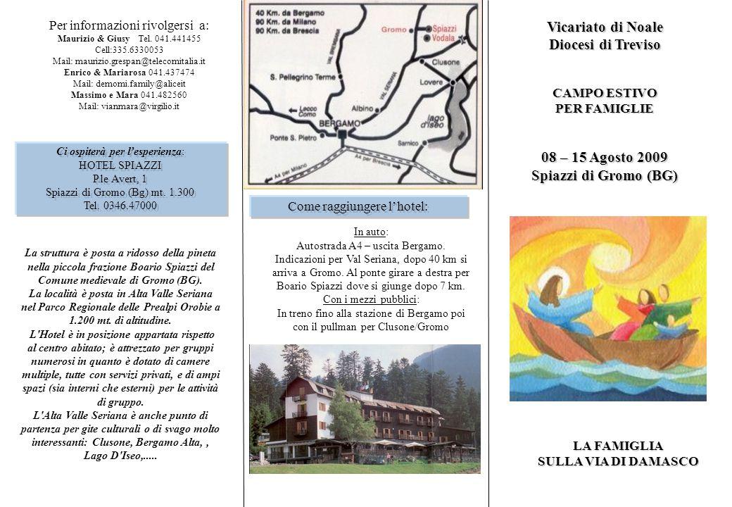 Vicariato di Noale Diocesi di Treviso CAMPO ESTIVO PER FAMIGLIE 08 – 15 Agosto 2009 Spiazzi di Gromo (BG) LA FAMIGLIA SULLA VIA DI DAMASCO Per informazioni rivolgersi a: Maurizio & Giusy Tel.