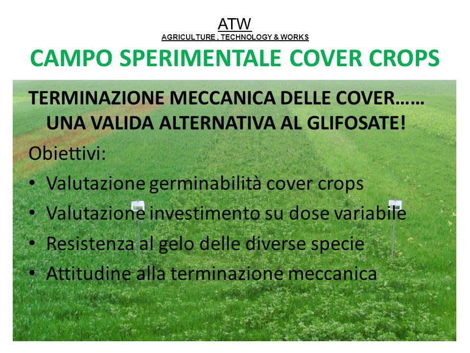 TERMINAZIONE MECCANICA DELLE COVER…… UNA VALIDA ALTERNATIVA AL GLIFOSATE! Obiettivi: Valutazione germinabilità cover crops Valutazione investimento su