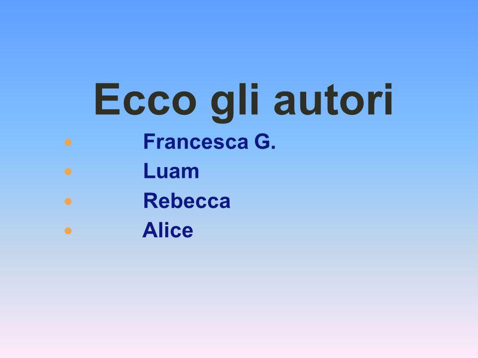 Ecco gli autori Francesca G. Luam Rebecca Alice