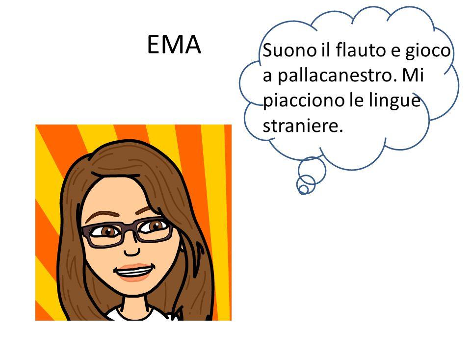 EMA Suono il flauto e gioco a pallacanestro. Mi piacciono le lingue straniere.