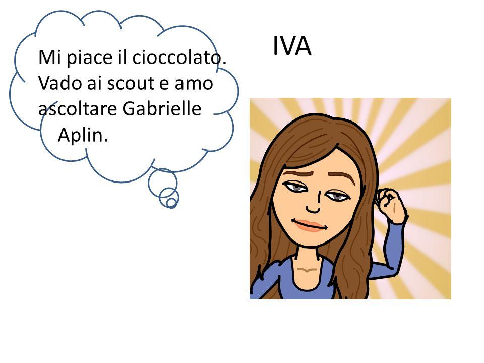 IVA Mi piace il cioccolato. Vado ai scout e amo ascoltare Gabrielle Aplin.
