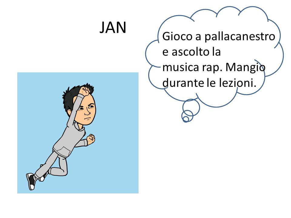 JAN Gioco a pallacanestro e ascolto la musica rap. Mangio durante le lezioni.