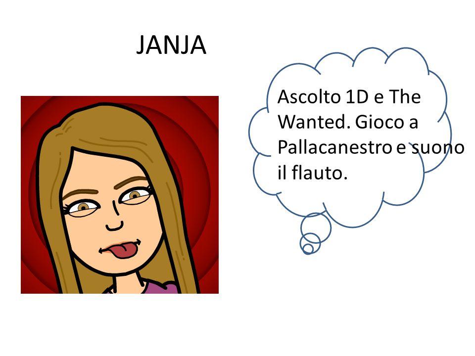 JANJA Ascolto 1D e The Wanted. Gioco a Pallacanestro e suono il flauto.