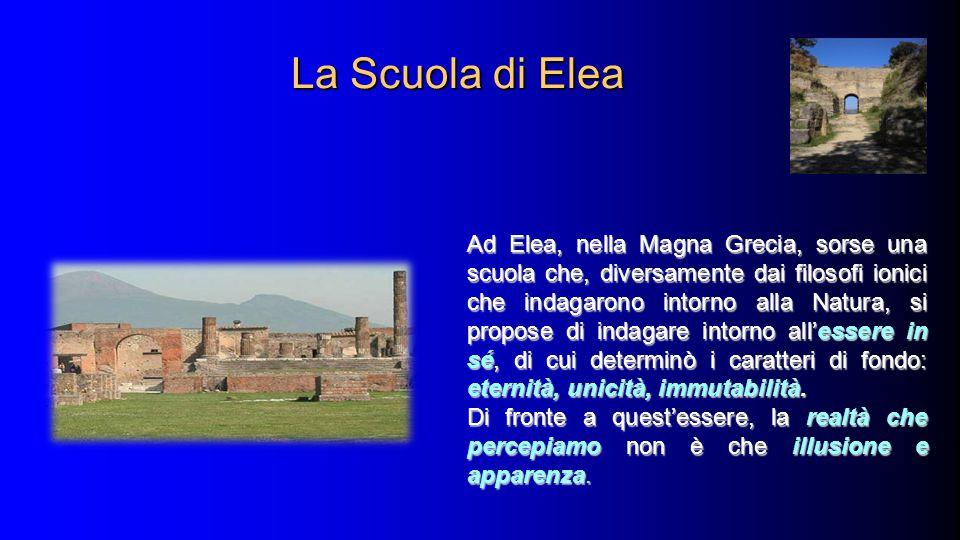 La Scuola di Elea La Scuola di Elea Ad Elea, nella Magna Grecia, sorse una scuola che, diversamente dai filosofi ionici che indagarono intorno alla Na