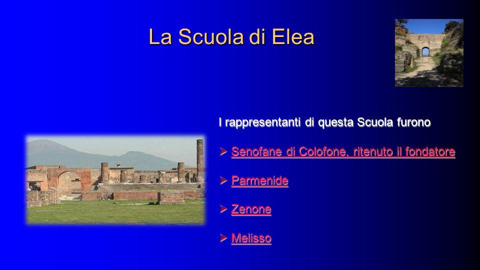 La Scuola di Elea La Scuola di Elea I rappresentanti di questa Scuola furono  Senofane di Colofone, ritenuto il fondatore Senofane di Colofone, riten
