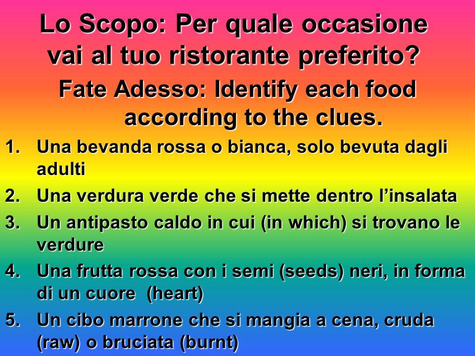 Lo Scopo: Per quale occasione vai al tuo ristorante preferito? Fate Adesso: Identify each food according to the clues. 1.Una bevanda rossa o bianca, s
