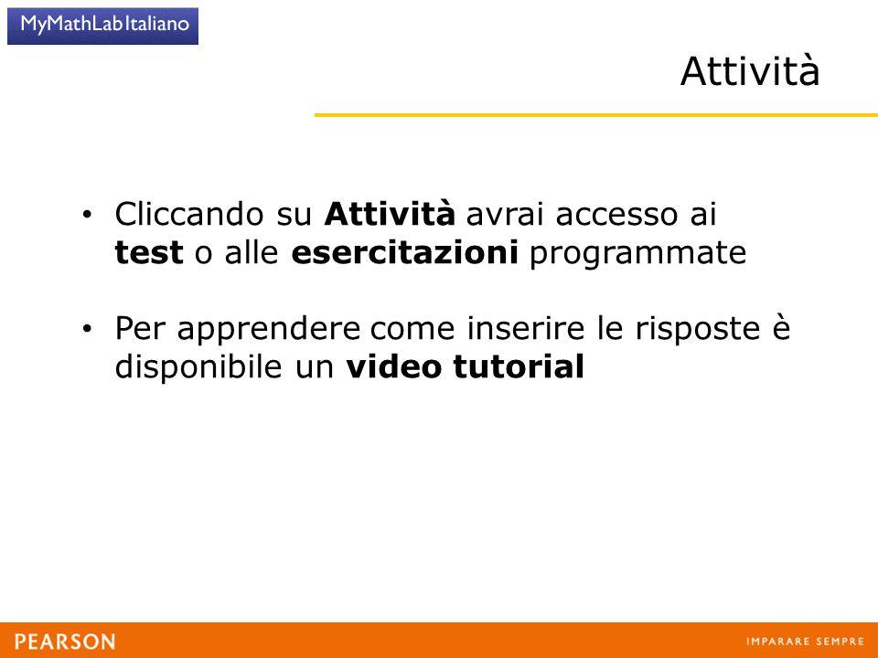 Attività Cliccando su Attività avrai accesso ai test o alle esercitazioni programmate Per apprendere come inserire le risposte è disponibile un video